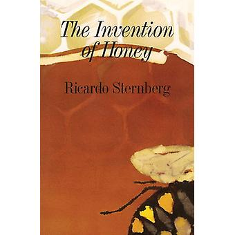 The Invention of Honey by Ricardo Sternberg - 9781550650068 Book