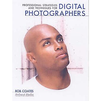 Professional Strategies & Techniques for Digital Photographers by Bob
