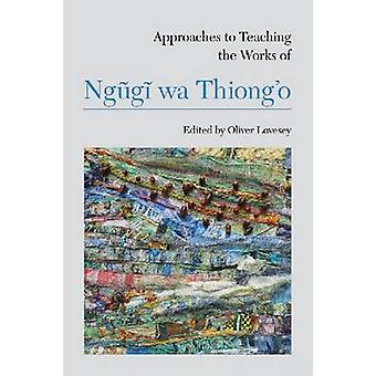 Approaches to Teaching the Works of Ngugi WA Thiong'O by Oliver Loves