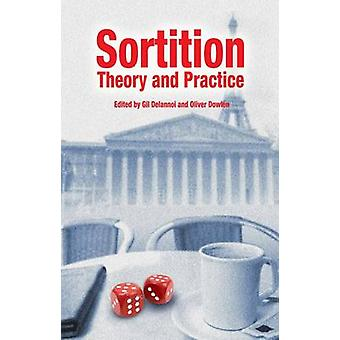 Sortition - Theory and Practice by Oliver Dowlen - Gil Delannoi - 9781