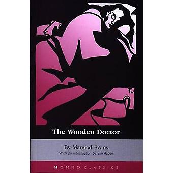 The Wooden Doctor by Margiad Evans - Sue Asbee - 9781870206686 Book