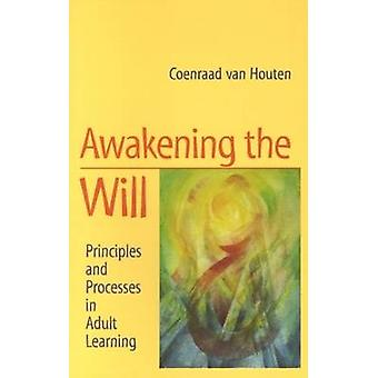 Awakening the Will - Principles and Processes in Adult Learning (2nd R