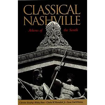 Classical Nashville - Athens of the South by Christine M. Kreyling - e
