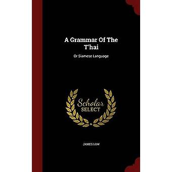A Grammar Of The Thai Or Siamese Language von Low & James