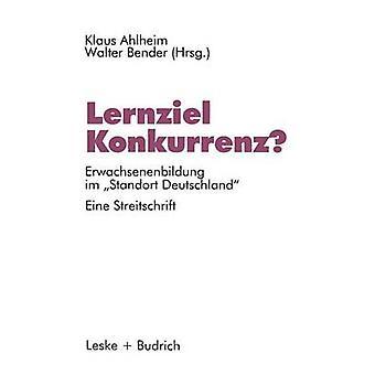 Lernziel Konkurrenz Erwachsenenbildung Im Standort Deutschland. Eine Streitschrift de Ahlheim & Klaus