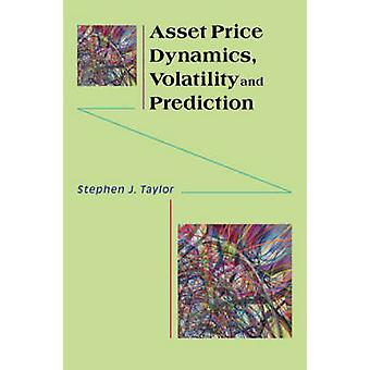Asset Price Dynamics Volatility and Prediction by Stephen J. Taylor