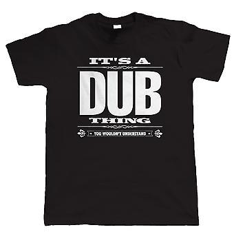 Es ist ein Dub Ding Mens lustige T Shirt