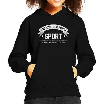 I Watch Too Much Sport Said Nobody Ever Kid's Hooded Sweatshirt