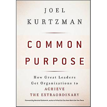 Common Purpose - How Great Leaders Get Organizations to Achieve the Ex