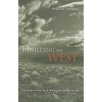 Retorno ao natural a oeste - restauração numa paisagem da pradaria por Richard homem