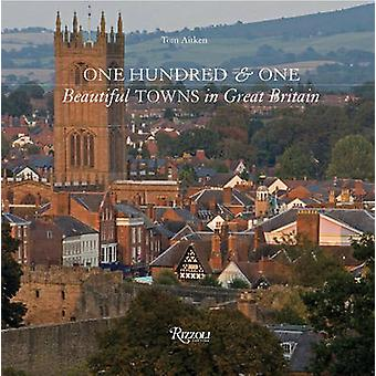 One Hundred and One Beautiful Towns of Great Britain by Tom Aitken -