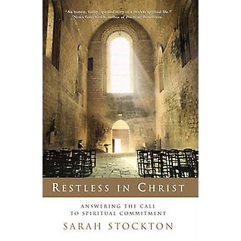 Restless in Christ - Answering the Call to Spiritual Commitment by Sar