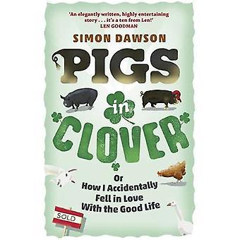 Porcos no trevo - ou como eu acidentalmente caiu no amor com a vida boa