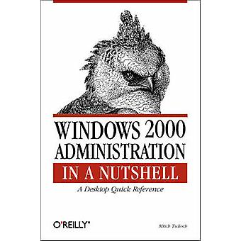 Windows 2000 Administration in a Nutshell by Mitch Tulloch - 97815659