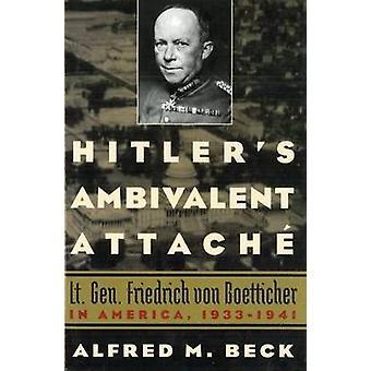 Hitler's Ambivalent Attache - Lt. Gen. Friedrich Von Boetticher in Ame