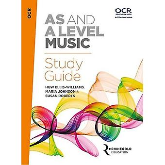 OCR AS and A Level Music Study Guide by Huw Ellis-Williams - Maria Jo