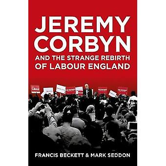 Jeremy Corbyn and the Strange Rebirth of Labour England by Jeremy Cor