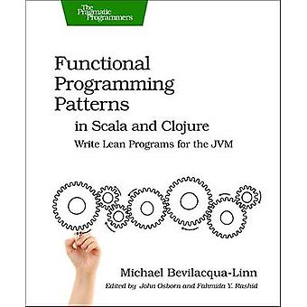 Functional Programming Patterns in Scala and Clojure - Write Lean Prog