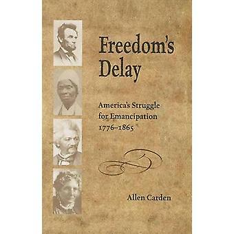 Retard de la liberté - lutte d'Amérique pour l'émancipation - 1776-1865 par A