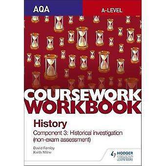 AQA A-level History Coursework Workbook - Component 3 Historical inves