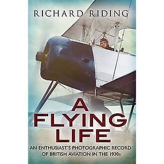 A Flying Life - An Enthusiast's Photographic Record of British Aviatio