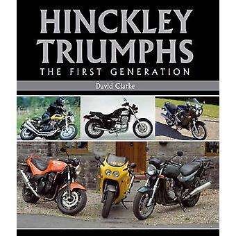 Hinckley Triumph - die erste Generation von David Clarke - 97818479734