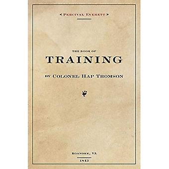 The Book of Training by Colonel Hap Thompson of Roanoke, Va, 1843: Annotated from the Library of John C. Calhoun