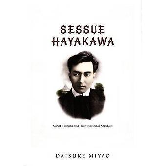 Sessue Hayakawa - Silent Cinema and Transnational Stardom by Daisuke M