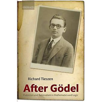 After Godel Platonism and Rationalism in Mathematics and Logic by Tieszen & Richard