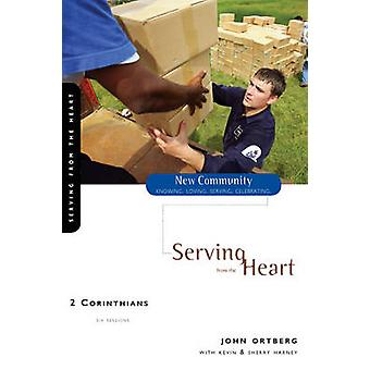 2 Corinthians Serving from the Heart by Ortberg & John