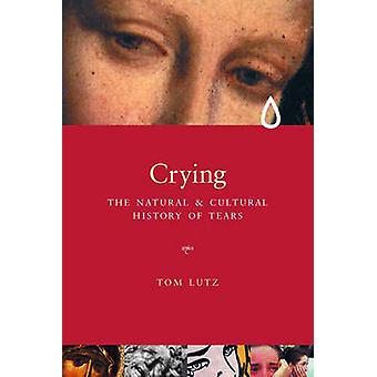 Crying The Natural and Cultural History of Tears by Lutz & Tom