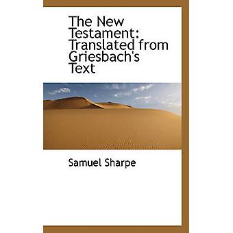 The New Testament Translated from Griesbachs Text by Sharpe & Samuel