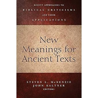 New Meanings for Ancient Texts Recent Approaches to Biblical Criticisms and Their Applications by McKenzie & Steven L.