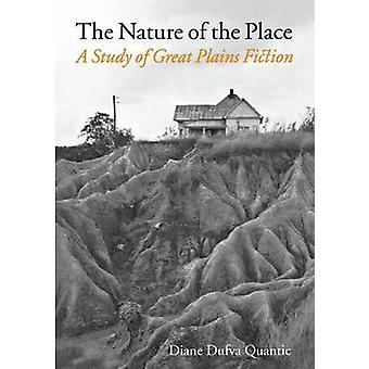 The Nature of the Place A Study of Great Plains Fiction by Quantic & Diane Dufva