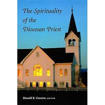 The Spirituality of the Diocesan Priest by Cozzens & Donald B.