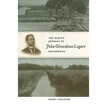 The Darien Journal of John Girardeau Legare Ricegrower by Sullivan & Buddy