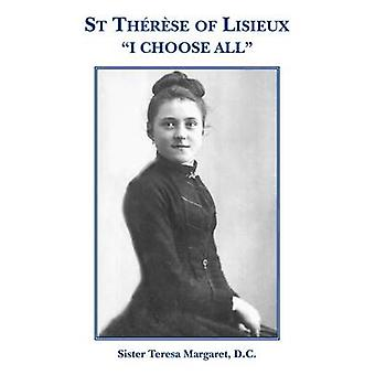 St Therese of Lisieux I Choose All by Margaret & D. C. & Sister Teresa