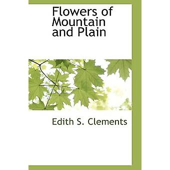 Flowers of Mountain and Plain by Clements & Edith S.