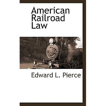 American Railroad Law by Pierce & Edward L.
