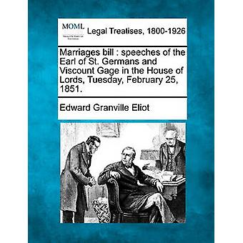 Marriages bill  speeches of the Earl of St. Germans and Viscount Gage in the House of Lords Tuesday February 25 1851. by Eliot & Edward Granville