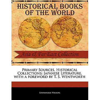 Primary Sources Historical Collections Japanese Literature with a foreword by T. S. Wentworth by Wilson & Epiphanius