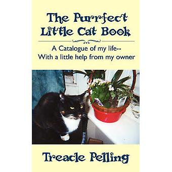 The Purrfect Little Cat Book A Catalogue of My LifeWith a Little Help from My Owner by Pelling & Treacle
