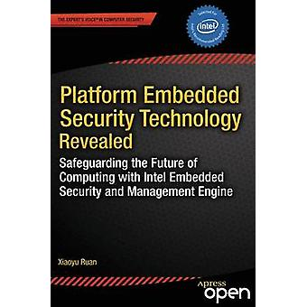 Platform Embedded Security Technology Revealed Safeguarding the Future of Computing with Intel Embedded Security and Management Engine by Ruan & Xiaoyu