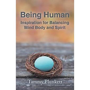 Att vara mänskliga Inspiration för att balansera kropp själ och ande av Plunkett & Tammy