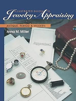 Illustrated Guide to Jewelry Appraising  Antique Period and Modern by Miller & Anna M.