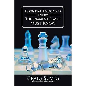 Essential Endgames Every Tournament Player Must Know by Suveg & Craig