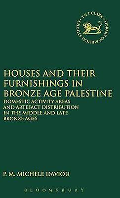 Houses and their Furnishings in Bronze Age Palestine by Daviau & P.M. Michle