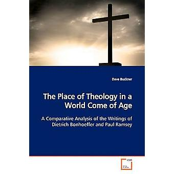 The Place of Theology in a World Come of Age by Buckner & Dave