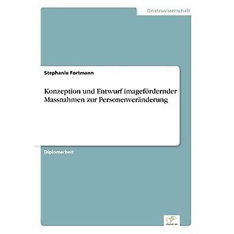 Konzeption und Entwurf imagefrdernder Massnahmen zur Personenvernderung par Fortmann & Stephanie