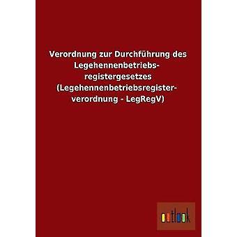 Verordnung Zur Durchfuhrung Des Legehennenbetriebsregistergesetzes Legehennenbetriebsregisterverordnung Legregv door Ohne Autor